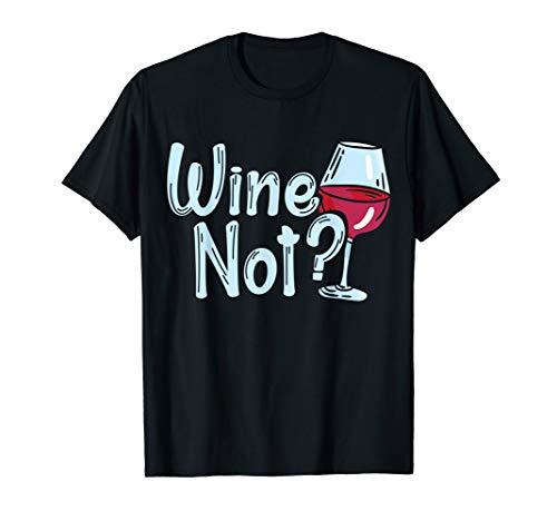 WINE NOT | WEIN Warum nicht? Weinliebhaber Weinglas Geschenk T-Shirt
