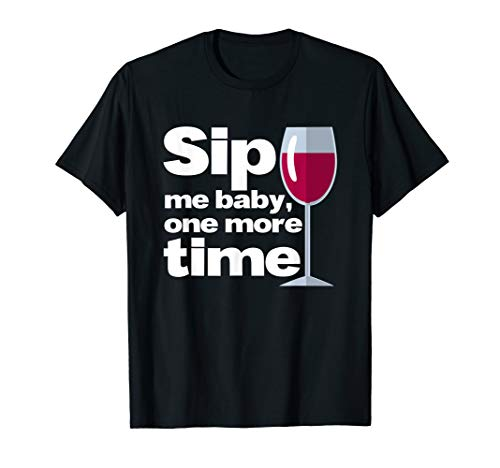 Sip me baby one more time I Wein Weinglas Rotwein Alkohol
