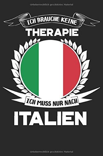 Ich brauche keine Therapie ich muss nur nach Italien: Tolles Italien Notizbuch als Geschenk oder...