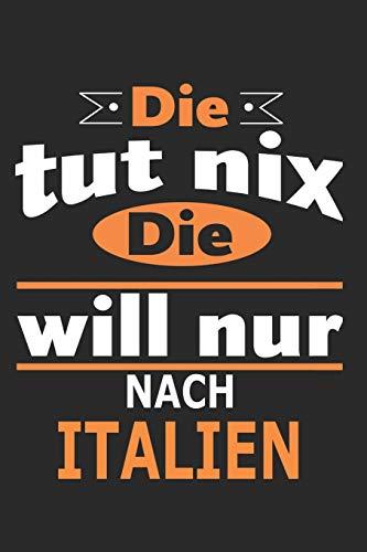 Die tut nix Die will nur nach Italien: Notizbuch, Geburtstag Geschenk Buch, Notizblock, 110 Seiten,...