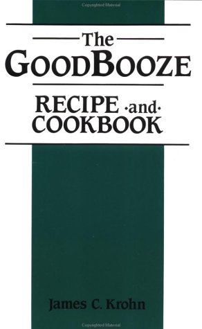Good Booze: Recipe and Cookbook