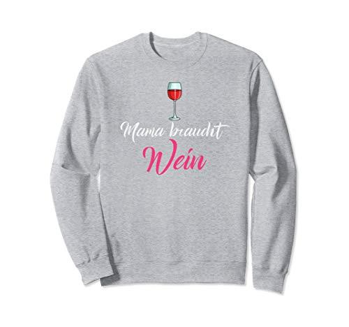 Witziges Wein Geschenk Damen, Mama braucht wein, Sweatshirt