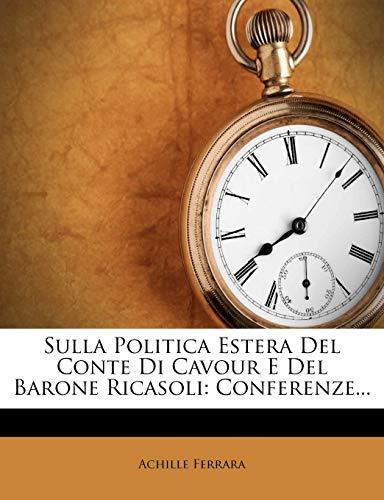 Sulla Politica Estera del Conte Di Cavour E del Barone Ricasoli: Conferenze...