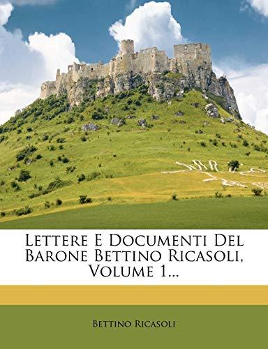 Lettere E Documenti del Barone Bettino Ricasoli, Volume 1...