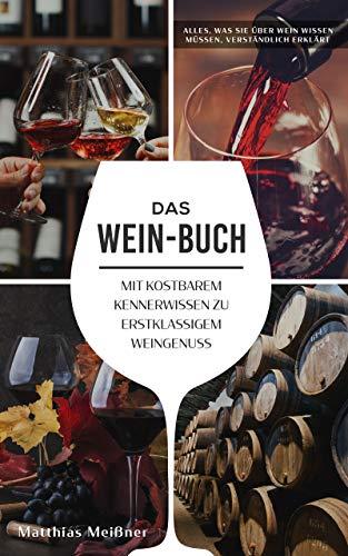 Das Wein-Buch: Mit kostbarem Kennerwissen zu erstklassigem Weingenuss (verständlich erklärt) -...