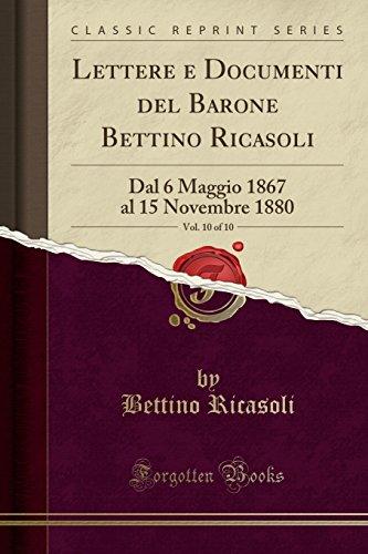 Lettere e Documenti del Barone Bettino Ricasoli, Vol. 10 of 10: Dal 6 Maggio 1867 al 15 Novembre...