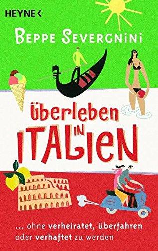 Überleben in Italien -: ...ohne verheiratet, überfahren oder verhaftet zu werden (TELORD 1403)