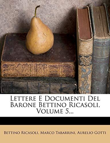 Lettere E Documenti del Barone Bettino Ricasoli, Volume 5...
