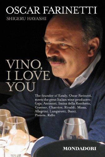 Vino I love you: The founder of Eataly, Oscar Farinetti, meets the great Italian wine producers:...
