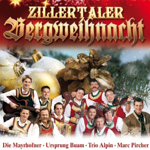 Zillertaler Bergweihnacht (20 Weihnachtslieder - Mayrhofner, Ursprung Buam, Trio Alpin, Marc Pircher...
